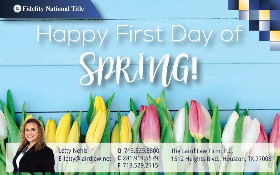 Happy First Day of Spring, Fidelity National Title, The Laird Law Firm, Letty Nehls, 1512 Heights Blvd, Houston, TX 77008, Title company in the Heights, Fee Attorney, Real Estate, Escrow